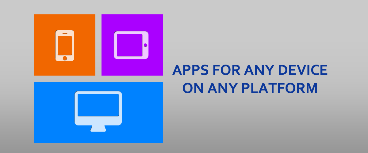 Apps for any device, on any platform