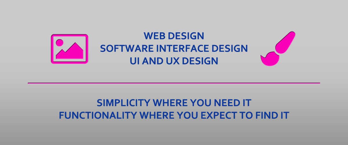 Web design, software interface design, UI and UX design. Functionality where you expect to find it.